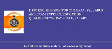 HSSC Excise Inspector 2018 Exam Syllabus And Exam Pattern, Education Qualification, Pay scale, Salary