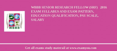 WBBB Senior Research Fellow (SRF)   2018 Exam Syllabus And Exam Pattern, Education Qualification, Pay scale, Salary
