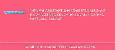 TANUVAS Assistant 2017 Exam Syllabus And Exam Pattern, Education Qualification, Pay scale, Salary