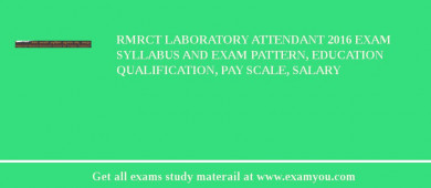 RMRCT Laboratory Attendant 2016 Exam Syllabus And Exam Pattern, Education Qualification, Pay scale, Salary