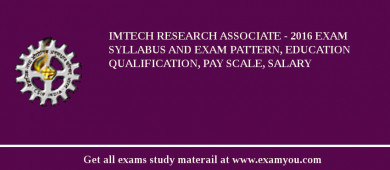 IMTECH Research Associate - 2017 Exam Syllabus And Exam Pattern, Education Qualification, Pay scale, Salary