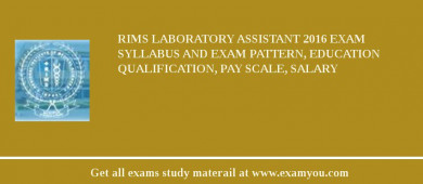 RIMS Laboratory Assistant 2018 Exam Syllabus And Exam Pattern, Education Qualification, Pay scale, Salary