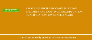 NRCG Research Associate 2016 Exam Syllabus And Exam Pattern, Education Qualification, Pay scale, Salary