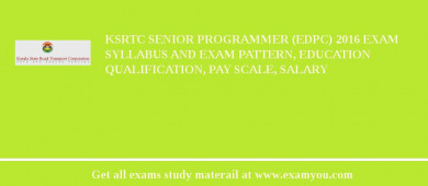KSRTC Senior Programmer (EDPC) 2017 Exam Syllabus And Exam Pattern, Education Qualification, Pay scale, Salary