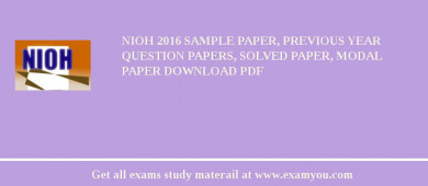 NIOH (National Institute of Occupational Health) 2018 Sample Paper, Previous Year Question Papers, Solved Paper, Modal Paper Download PDF