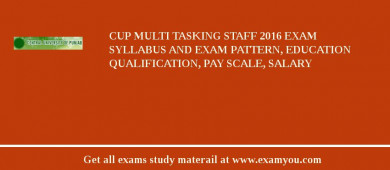CUP Multi Tasking Staff 2017 Exam Syllabus And Exam Pattern, Education Qualification, Pay scale, Salary