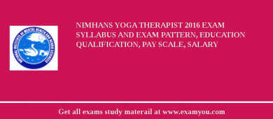 NIMHANS Yoga Therapist 2016 Exam Syllabus And Exam Pattern, Education Qualification, Pay scale, Salary
