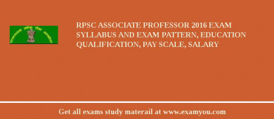 RPSC Associate Professor 2018 Exam Syllabus And Exam Pattern, Education Qualification, Pay scale, Salary