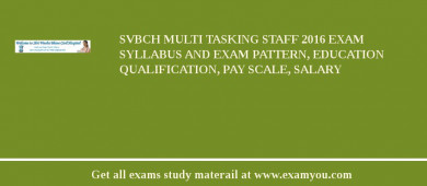 SVBCH Multi Tasking Staff 2016 Exam Syllabus And Exam Pattern, Education Qualification, Pay scale, Salary