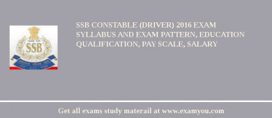 SSB Constable (Driver) 2016 Exam Syllabus And Exam Pattern, Education Qualification, Pay scale, Salary