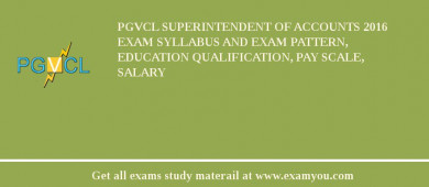 PGVCL Superintendent of Accounts 2017 Exam Syllabus And Exam Pattern, Education Qualification, Pay scale, Salary