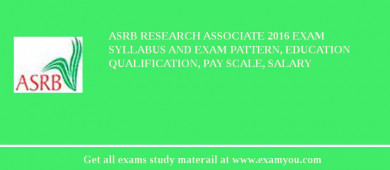 ASRB Research Associate 2017 Exam Syllabus And Exam Pattern, Education Qualification, Pay scale, Salary