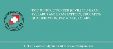 TMC Junior Engineer (Civil) 2017 Exam Syllabus And Exam Pattern, Education Qualification, Pay scale, Salary