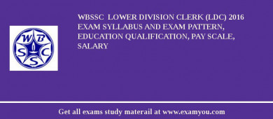 WBSSC  Lower Division Clerk (LDC) 2016 Exam Syllabus And Exam Pattern, Education Qualification, Pay scale, Salary
