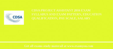 CDSA Project Assistant 2018 Exam Syllabus And Exam Pattern, Education Qualification, Pay scale, Salary