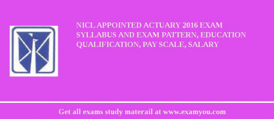 NICL Appointed Actuary 2017 Exam Syllabus And Exam Pattern, Education Qualification, Pay scale, Salary
