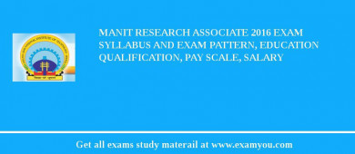 MANIT Research Associate 2017 Exam Syllabus And Exam Pattern, Education Qualification, Pay scale, Salary