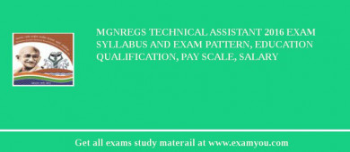 MGNREGS (Mahatma Gandhi National Rural Employment Gurantee Act) Technical Assistant 2017 Exam Syllabus And Exam Pattern, Education Qualification, Pay scale, Salary