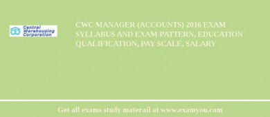 CWC Manager (Accounts) 2017 Exam Syllabus And Exam Pattern, Education Qualification, Pay scale, Salary