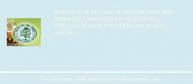 SFRI Junior Research Fellow (JRF) 2016 Exam Syllabus And Exam Pattern, Education Qualification, Pay scale, Salary