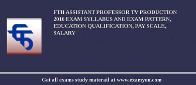 FTII Assistant Professor TV Production 2017 Exam Syllabus And Exam Pattern, Education Qualification, Pay scale, Salary