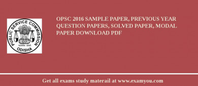 OPSC (Odisha Public Service Commission) 2018 Sample Paper, Previous Year Question Papers, Solved Paper, Modal Paper Download PDF