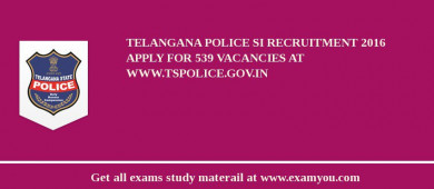 Telangana Police SI Recruitment 2018 Apply for 539 Vacancies at www.tspolice.gov.in