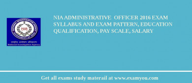 NIA Administrative  Officer 2016 Exam Syllabus And Exam Pattern, Education Qualification, Pay scale, Salary
