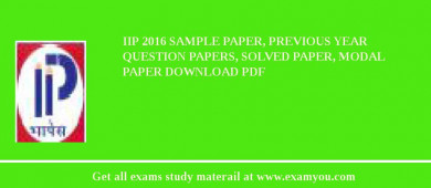 IIP (Indian Institute of Petroleum) 2018 Sample Paper, Previous Year Question Papers, Solved Paper, Modal Paper Download PDF