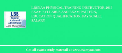 LBSNAA Physical Training Instructor 2018 Exam Syllabus And Exam Pattern, Education Qualification, Pay scale, Salary