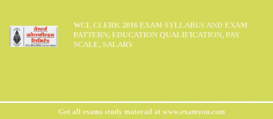 WCL Clerk 2018 Exam Syllabus And Exam Pattern, Education Qualification, Pay scale, Salary