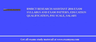 RMRCT Research Assistant 2016 Exam Syllabus And Exam Pattern, Education Qualification, Pay scale, Salary