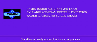 TAMIN Junior Assistant 2017 Exam Syllabus And Exam Pattern, Education Qualification, Pay scale, Salary