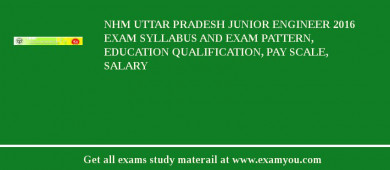 NHM Uttar Pradesh Junior Engineer 2017 Exam Syllabus And Exam Pattern, Education Qualification, Pay scale, Salary