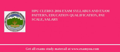 HPU Clerks 2016 Exam Syllabus And Exam Pattern, Education Qualification, Pay scale, Salary