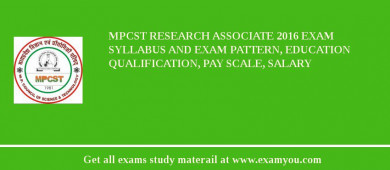 MPCST Research Associate 2017 Exam Syllabus And Exam Pattern, Education Qualification, Pay scale, Salary