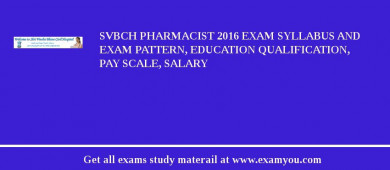 SVBCH Pharmacist 2017 Exam Syllabus And Exam Pattern, Education Qualification, Pay scale, Salary