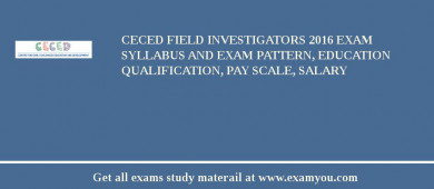 CECED Field Investigators 2018 Exam Syllabus And Exam Pattern, Education Qualification, Pay scale, Salary