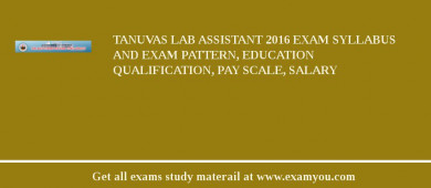 TANUVAS Lab Assistant 2018 Exam Syllabus And Exam Pattern, Education Qualification, Pay scale, Salary