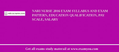 NARI Nurse 2017 Exam Syllabus And Exam Pattern, Education Qualification, Pay scale, Salary