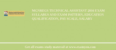 MGNREGS (Mahatma Gandhi National Rural Employment Guarantee Scheme) Technical Assistant 2017 Exam Syllabus And Exam Pattern, Education Qualification, Pay scale, Salary