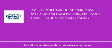 AMPRI Project Associate 2018 Exam Syllabus And Exam Pattern, Education Qualification, Pay scale, Salary