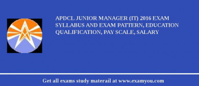APDCL Junior Manager (IT) 2017 Exam Syllabus And Exam Pattern, Education Qualification, Pay scale, Salary