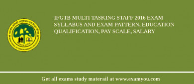IFGTB Multi Tasking Staff 2017 Exam Syllabus And Exam Pattern, Education Qualification, Pay scale, Salary