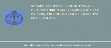 SCTIMST Apprentice – Nutrition and Dietetics 2018 Exam Syllabus And Exam Pattern, Education Qualification, Pay scale, Salary