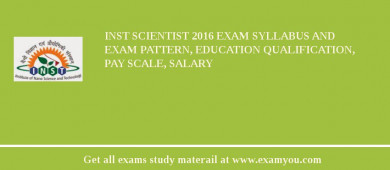 INST Scientist 2018 Exam Syllabus And Exam Pattern, Education Qualification, Pay scale, Salary