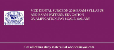 MCD Dental Surgeon 2018 Exam Syllabus And Exam Pattern, Education Qualification, Pay scale, Salary