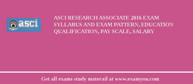 ASCI Research Associate 2017 Exam Syllabus And Exam Pattern, Education Qualification, Pay scale, Salary
