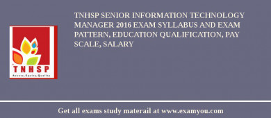 TNHSP Senior Information Technology Manager 2018 Exam Syllabus And Exam Pattern, Education Qualification, Pay scale, Salary