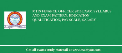 MITS Finance Officer 2018 Exam Syllabus And Exam Pattern, Education Qualification, Pay scale, Salary